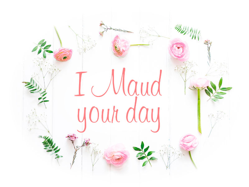 I Maud Your Day